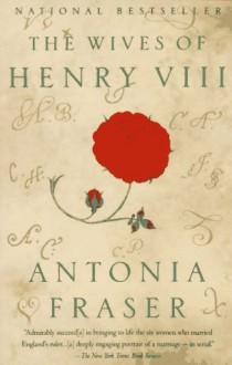 The Wives of Henry VIII - Antonia Fraser