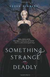 Something Strange and Deadly - Susan Dennard