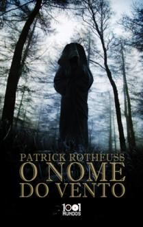 O Nome do Vento (Crónica do Regicida, #1) - Patrick Rothfuss, Renato Carreira