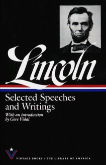 Selected Speeches and Writings - Abraham Lincoln, Gore Vidal