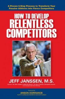 How to Develop Relentless Competitors - Jeff Janssen
