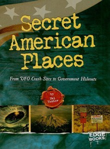 Secret American Places: From UFO Crash Sites to Government Hideouts - Nel Yomtov