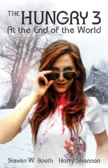 At the End of the World (The Hungry 3) - Steven W. Booth, Harry Shannon