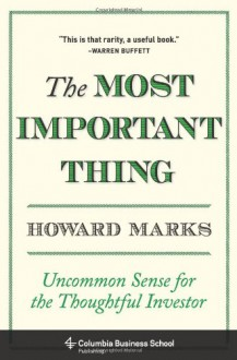 The Most Important Thing: Uncommon Sense for the Thoughtful Investor - Howard Marks