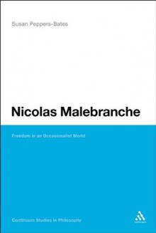 Nicolas Malebranche: Freedom in an Occasionalist World (Continuum Studies in Philosophy) - Susan Peppers-Bates