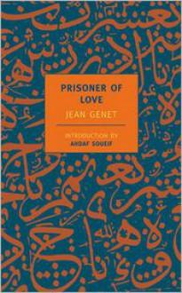 Prisoner of Love - Jean Genet, Barbara Bray, Ahdaf Soueif