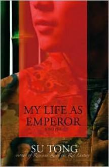 My Life as Emperor - Su Tong, Howard Goldblatt