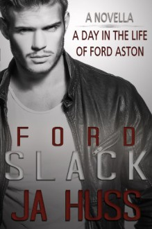 SLACK: A Day in the Life of Ford Aston - J.A. Huss
