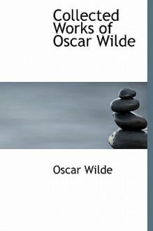 Collected Works of Oscar Wilde - Oscar Wilde