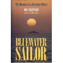 Blue Water Sailor: The Memoirs of a Destroyer Officer - Don Sheppard