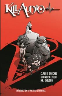 Kill Audio - Claudio Sanchez, Chondra Echert, Sheldon Vella