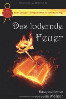 Das lodernde Feuer: Kurzgeschichten - Julia Molnar