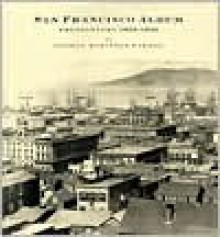 San Francisco Album: Photographs 1854-1856 - George Robinson Fardon, Jeffrey Fraenkel