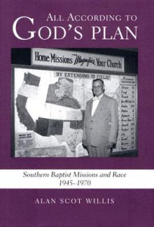 All According to God's Plan: Southern Baptist Missions and Race, 1945-1970 (Religion in the South) - Alan Scot Willis