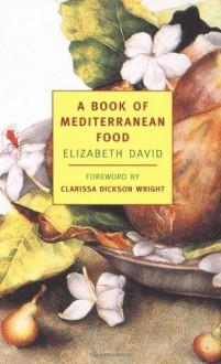 A Book of Mediterranean Food - Elizabeth David, John W. Minton, Clarissa Dickson Wright