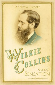 Wilkie Collins: A Life of Sensation - Andrew Lycett