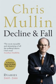 Decline & Fall: Diaries 2005 2010 - Chris Mullin