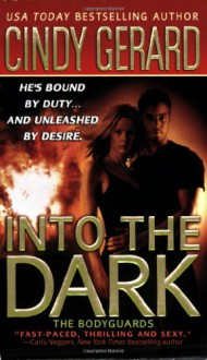 Into the Dark (The Bodyguards, Book 6) - Cindy Gerard