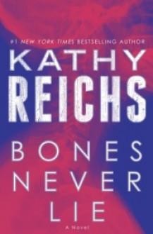 Bones Never Lie - Kathy Reichs