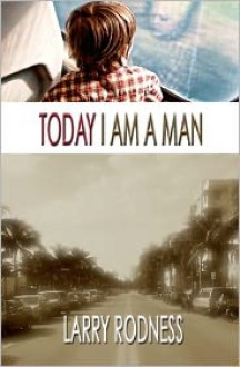 Today I Am a Man - Larry Rodness