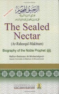 Ar-Raheeq Al-Makhtum (The Sealed Nectar): Biography of the Prophet - Sheikh Safi-ur-Rahman al-Mubarkpuri