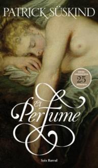 El perfume (Spanish Edition) - Patrick Süskind, Isabel Segur Giralt Segur Giralt Isabel, Teresa Segur Giralt Segur Giralt Teresa