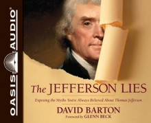 The Jefferson Lies: Exposing the Myths You've Always Believed About Thomas Jefferson - David Barton, Bill DeWees
