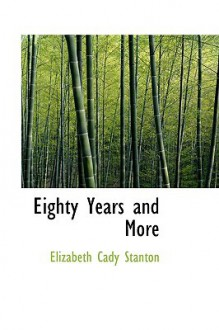 Eighty Years and More - Elizabeth Cady Stanton