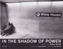Kike Arnal: In The Shadow Of Power - Kike Arnal, Ralph Nader, Fred Ritchin