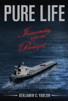 Pure Life: Immortality Is for the Privileged - Benjamin C. Yablon