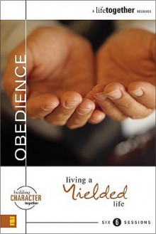 Obedience: Living a Yielded Life - Brett Eastman, Todd Wendorff, Dee Eastman