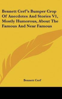 Bennett Cerf's Bumper Crop of Anecdotes and Stories V1, Mostly Humorous, about the Famous and Near Famous - Bennett Cerf