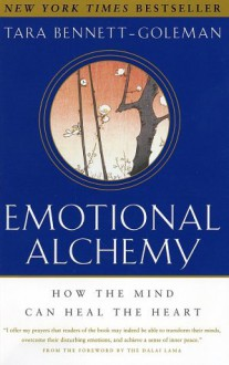 Emotional Alchemy: How the Mind Can Heal the Heart - Tara Bennett-Goleman, Dalai Lama XIV