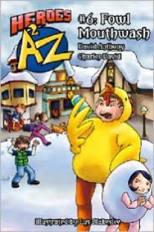 Heroes A2Z #6: Fowl Mouthwash - David Anthony, Charles David Clasman, Lys Blakeslee