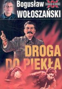Droga do piekła - Bogusław Wołoszański