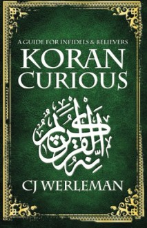 Koran Curious - a guide for infidels and believers - C.J. Werleman