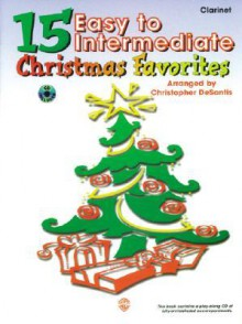15 Easy to Intermediate Christmas Favorites: Clarinet, Book & CD [With CD] - Christopher Desantis, John Christopher