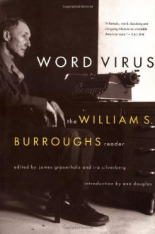 Word Virus: The William S. Burroughs Reader - William S. Burroughs, James Grauerholz, Ira Silverberg