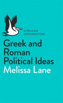 Greek and Roman Political Ideas: A Pelican Introduction (Pelican Books) - Melissa Lane