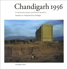 Chandigarh 1956: Le Corbusier and the Promotion of Architectural Modernity - Ernst Scheidegger, Stanislaus Moos, Stanislaus von Moos