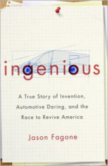 Ingenious: A True Story of Invention, Automotive Daring, and the Race to Revive America - Jason Fagone
