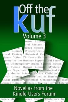 Off the KUF Volume 3: Novellas from the Kindle Users Forum - David Wailing, Carl Ashmore, Nigel Bird, Jonathan Hill, Jennifer Hanning, Cecilia Peartree