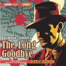 The Long Goodbye: Bbc Dramatization - Raymond Chandler