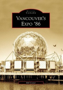 Vancouver's Expo '86 - Bill Cotter