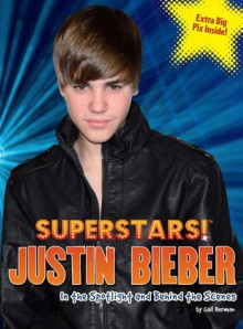 Superstars! Justin Bieber: In the Spotlight and Behind the Scenes - Gail Herman, Gail Herman