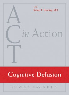 ACT in Action: Cognitive Defusion (DVD (NTSC)) - Steven C. Hayes, Rainer Sonntag