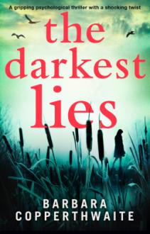 The Darkest Lies: A gripping psychological thriller with a shocking twist - Barbara Copperthwaite