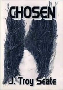 Chosen - J. Troy Seate, Troy Seate