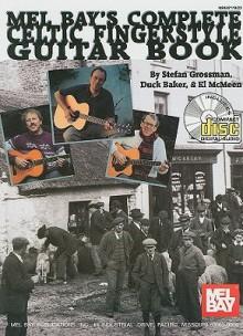 Mel Bay's Complete Celtic Fingerstyle Guitar Book [With CD (Audio)] - Stefan Grossman, Duck Baker