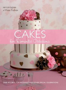Cakes For Romantic Occasions: Over 40 Cakes For Weddings And Other Special Celebrations - May Clee-Cadman